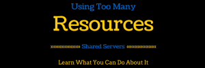 Using Too Many Resources